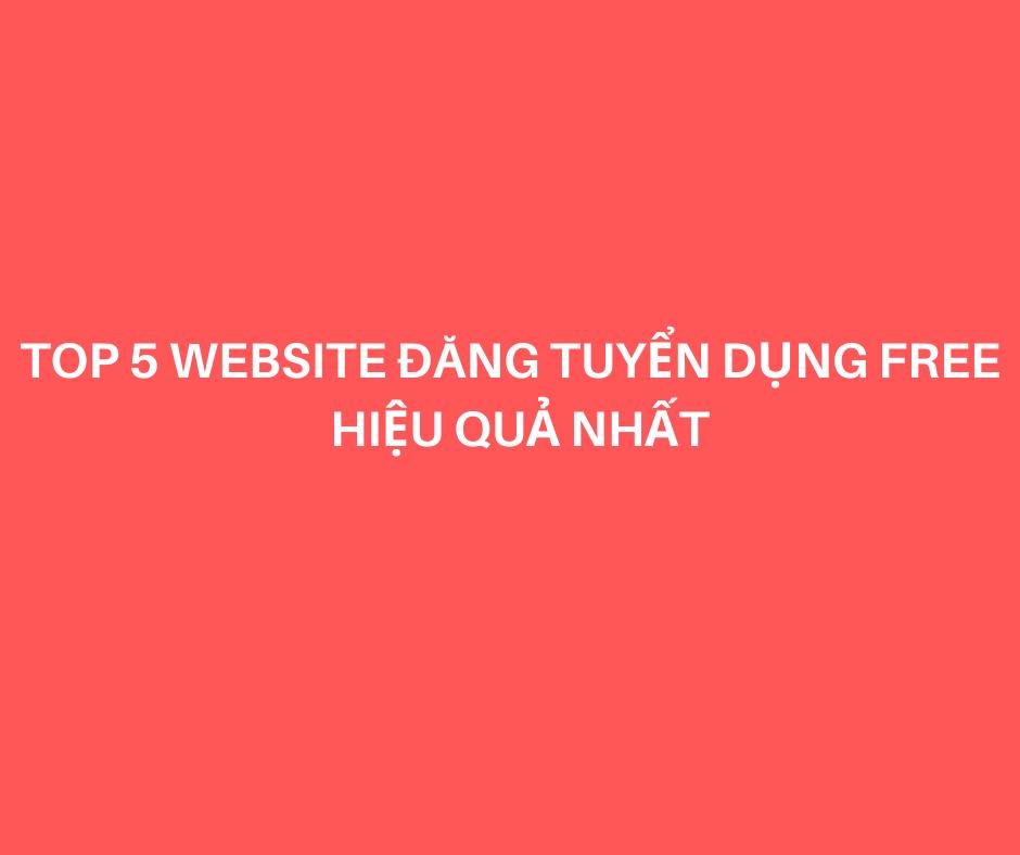 TOP 5 website tuyển dụng đăng tuyển miễn phí HIỆU QUẢ NHẤT.
